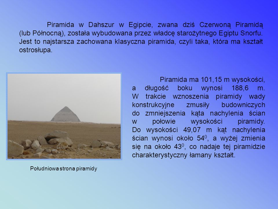Piramidy w Iraku Na terenie dzisiejszego Iraku, w dawnej Mezopotamii, kwitła kiedyś cywilizacja Sumeru, która słynna była z zikkuratów - świątyń w kształcie schodkowych piramid.