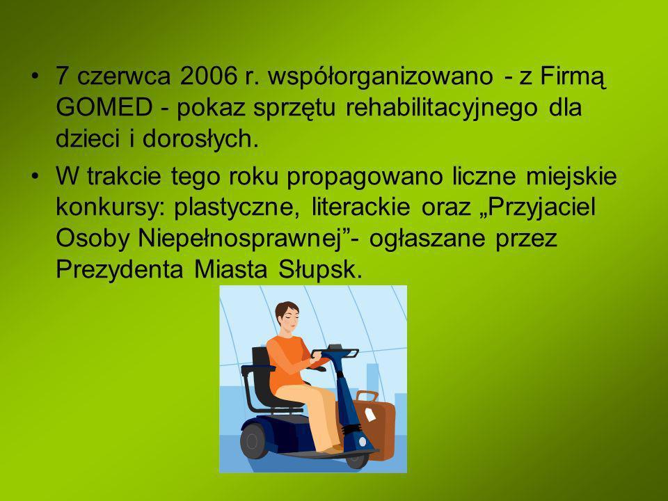 7 czerwca 2006 r. współorganizowano - z Firmą GOMED - pokaz sprzętu rehabilitacyjnego dla dzieci i dorosłych. W trakcie tego roku propagowano liczne m