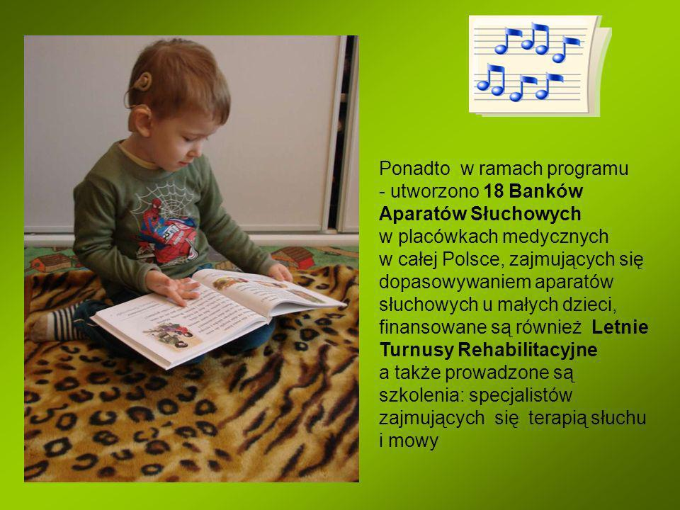 Ponadto w ramach programu - utworzono 18 Banków Aparatów Słuchowych w placówkach medycznych w całej Polsce, zajmujących się dopasowywaniem aparatów sł