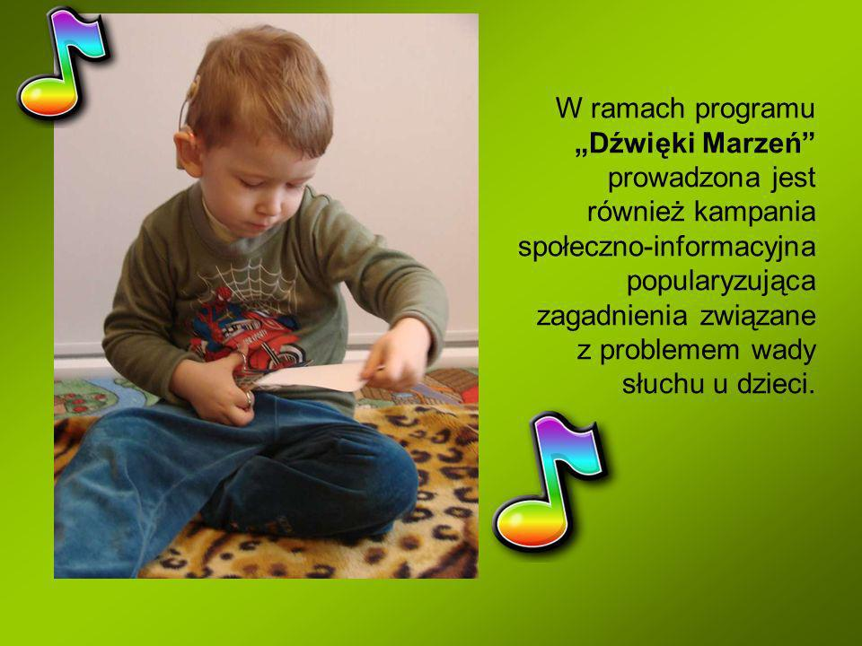 W ramach programu Dźwięki Marzeń prowadzona jest również kampania społeczno-informacyjna popularyzująca zagadnienia związane z problemem wady słuchu u dzieci.