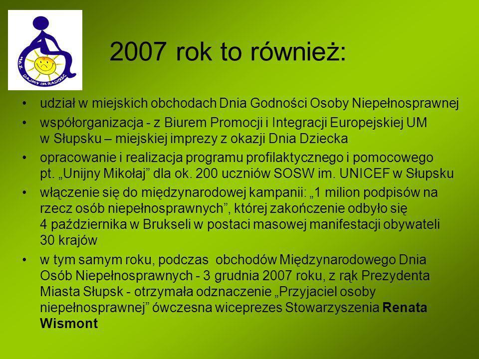 2007 rok to również: udział w miejskich obchodach Dnia Godności Osoby Niepełnosprawnej współorganizacja - z Biurem Promocji i Integracji Europejskiej
