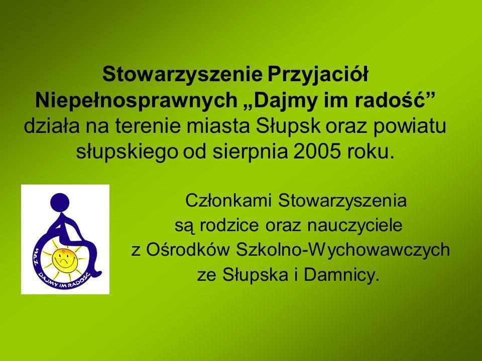 Stowarzyszenie Przyjaciół Niepełnosprawnych Dajmy im radość działa na terenie miasta Słupsk oraz powiatu słupskiego od sierpnia 2005 roku. Członkami S