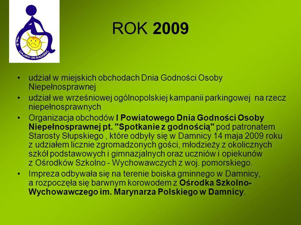 ROK 2009 udział w miejskich obchodach Dnia Godności Osoby Niepełnosprawnej udział we wrześniowej ogólnopolskiej kampanii parkingowej na rzecz niepełno