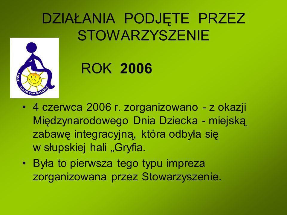 DZIAŁANIA PODJĘTE PRZEZ STOWARZYSZENIE ROK 2006 4 czerwca 2006 r.