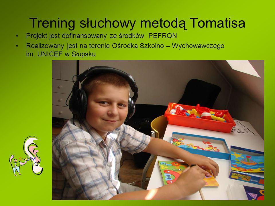 Trening słuchowy metodą Tomatisa Projekt jest dofinansowany ze środków PEFRON Realizowany jest na terenie Ośrodka Szkolno – Wychowawczego im. UNICEF w