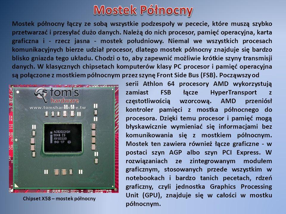 Chipset X58 – mostek północny Mostek północny łączy ze sobą wszystkie podzespoły w pececie, które muszą szybko przetwarzać i przesyłać dużo danych. Na