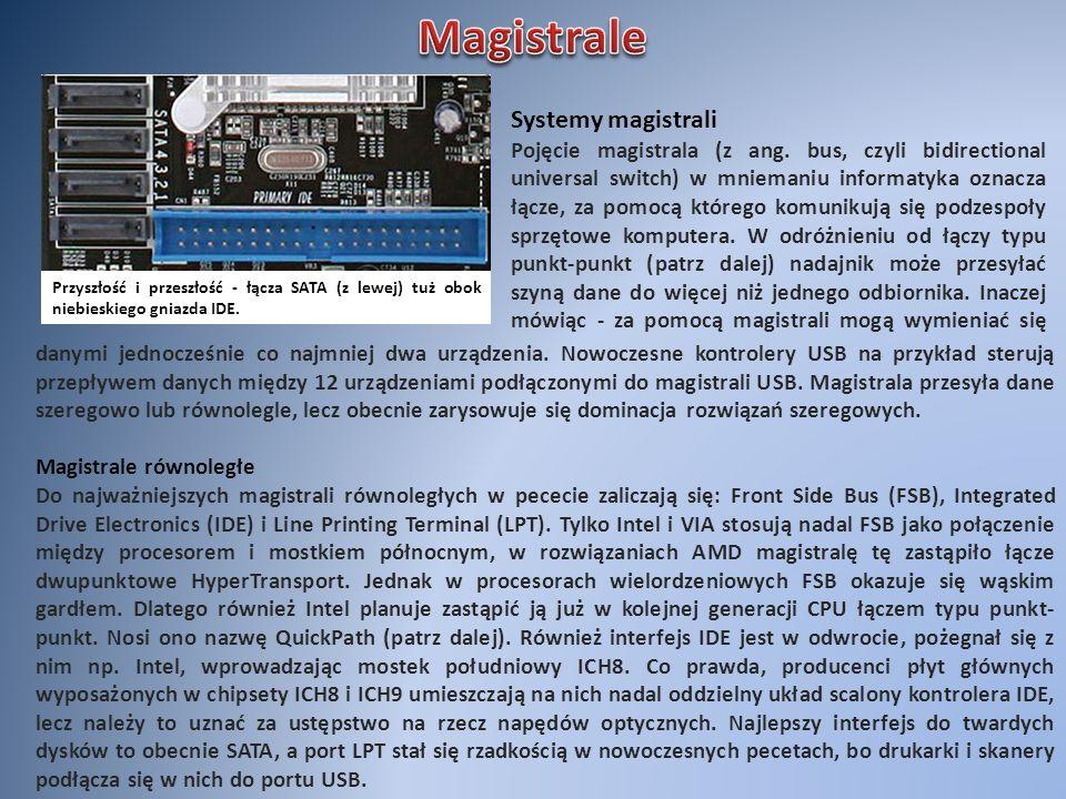Systemy magistrali Pojęcie magistrala (z ang. bus, czyli bidirectional universal switch) w mniemaniu informatyka oznacza łącze, za pomocą którego komu