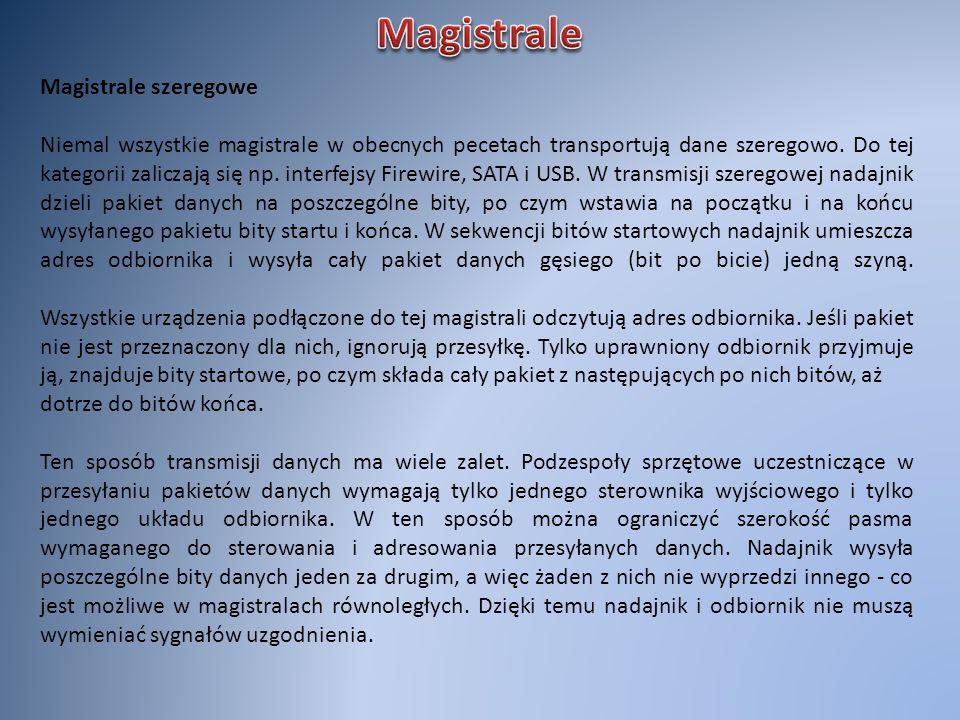 Magistrale szeregowe Niemal wszystkie magistrale w obecnych pecetach transportują dane szeregowo. Do tej kategorii zaliczają się np. interfejsy Firewi