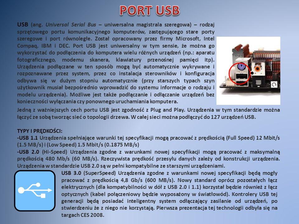 USB (ang. Universal Serial Bus – uniwersalna magistrala szeregowa) – rodzaj sprzętowego portu komunikacyjnego komputerów, zastępującego stare porty sz