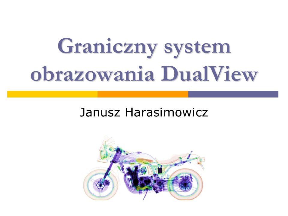 Graniczny system obrazowania DualView Janusz Harasimowicz