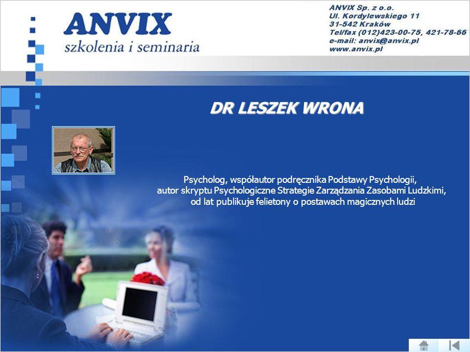 DR LESZEK WRONA Psycholog, współautor podręcznika Podstawy Psychologii, autor skryptu Psychologiczne Strategie Zarządzania Zasobami Ludzkimi, od lat publikuje felietony o postawach magicznych ludzi