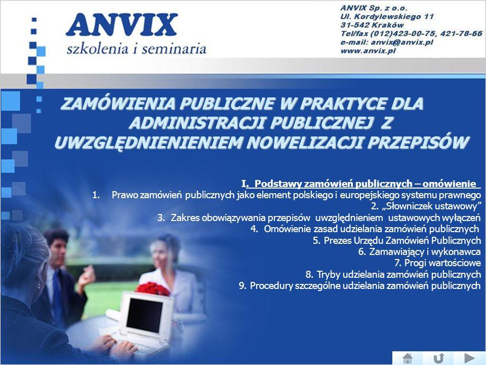 ZAMÓWIENIA PUBLICZNE W PRAKTYCE DLA ADMINISTRACJI PUBLICZNEJ Z ADMINISTRACJI PUBLICZNEJ Z UWZGLĘDNIENIENIEM NOWELIZACJI PRZEPISÓW I.