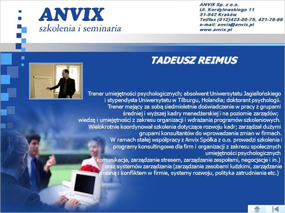 TADEUSZ REIMUS Trener umiejętności psychologicznych; absolwent Uniwersytetu Jagiellońskiego i stypendysta Uniwersytetu w Tilburgu, Holandia; doktorant psychologii.
