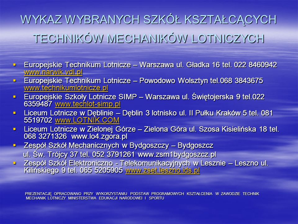 WYKAZ WYBRANYCH SZKÓŁ KSZTAŁCĄCYCH TECHNIKÓW MECHANIKÓW LOTNICZYCH Europejskie Technikum Lotnicze – Warszawa ul. Gładka 16 tel. 022 8460942 www.narwik