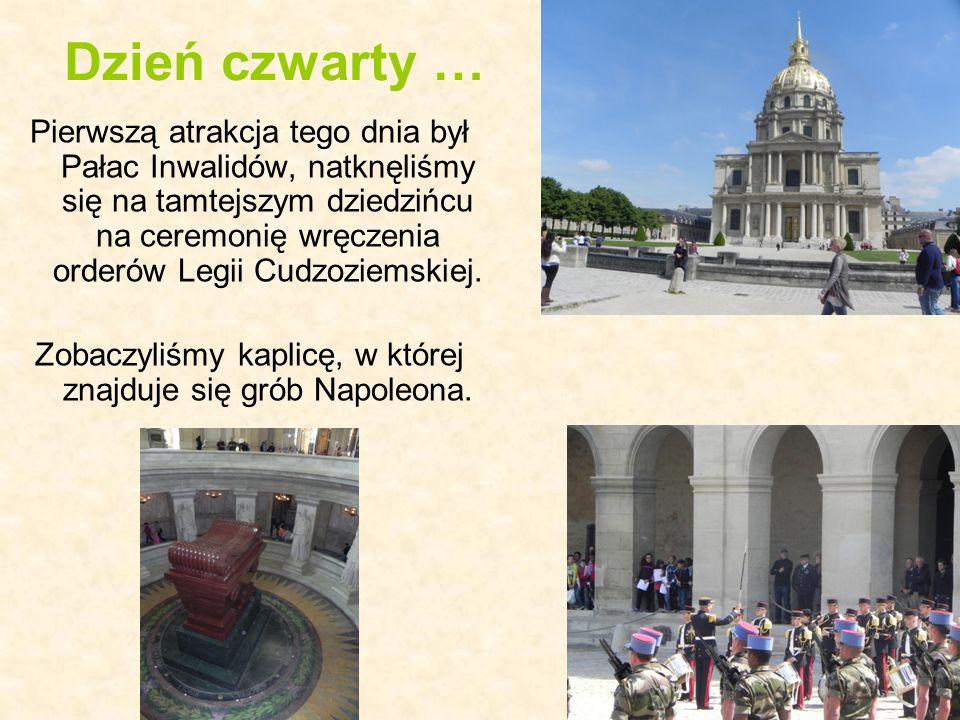 Dzień czwarty … Pierwszą atrakcja tego dnia był Pałac Inwalidów, natknęliśmy się na tamtejszym dziedzińcu na ceremonię wręczenia orderów Legii Cudzozi