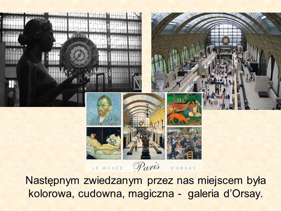Następnym zwiedzanym przez nas miejscem była kolorowa, cudowna, magiczna - galeria dOrsay.