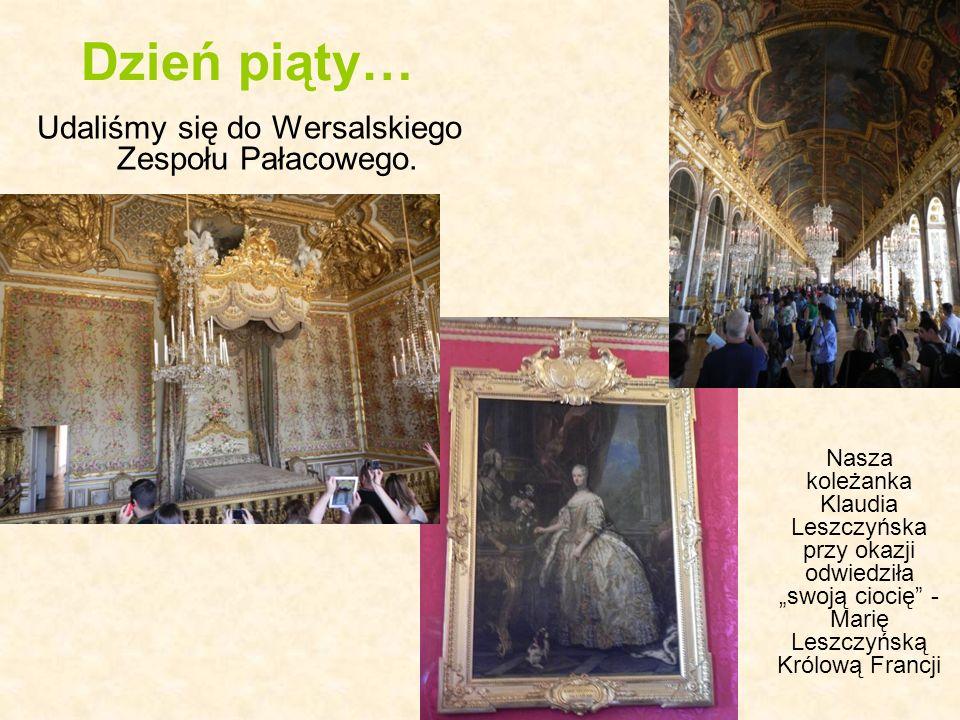 Dzień piąty… Udaliśmy się do Wersalskiego Zespołu Pałacowego. Nasza koleżanka Klaudia Leszczyńska przy okazji odwiedziła swoją ciocię - Marię Leszczyń