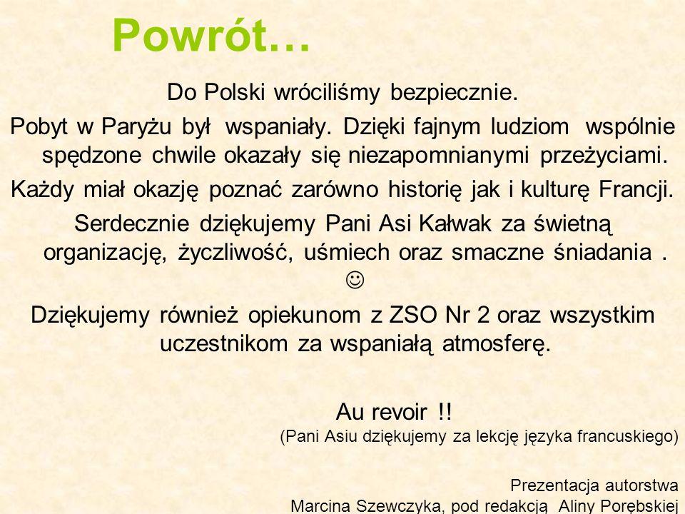 Powrót… Do Polski wróciliśmy bezpiecznie. Pobyt w Paryżu był wspaniały. Dzięki fajnym ludziom wspólnie spędzone chwile okazały się niezapomnianymi prz