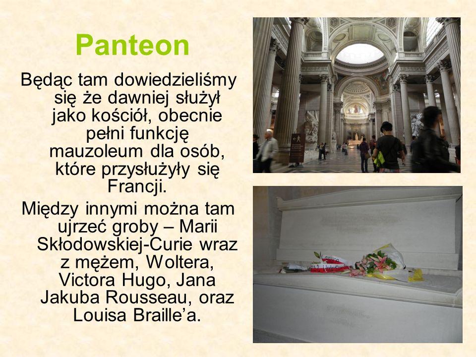 Panteon Będąc tam dowiedzieliśmy się że dawniej służył jako kościół, obecnie pełni funkcję mauzoleum dla osób, które przysłużyły się Francji. Między i