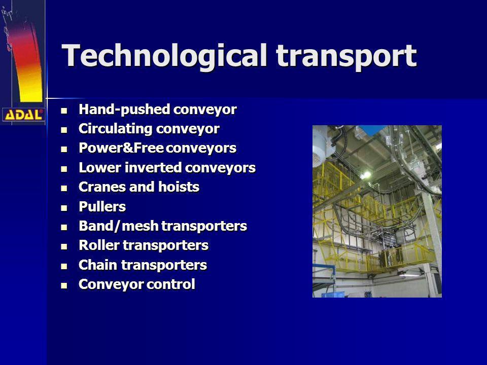 Technological transport Hand-pushed conveyor Hand-pushed conveyor Circulating conveyor Circulating conveyor Power&Free conveyors Power&Free conveyors