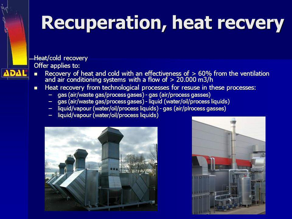 Recuperation, heat recvery Heat/cold recovery Offer applies to: Recovery of heat and cold with an effectiveness of > 60% from the ventilation and air