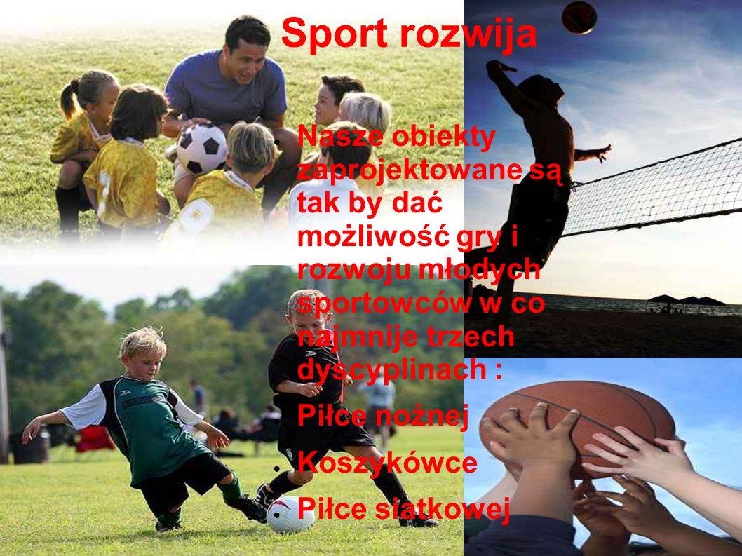 Sport rozwija Nasze obiekty zaprojektowane są tak by dać możliwość gry i rozwoju młodych sportowców w co najmnije trzech dyscyplinach : Piłce nożnej K