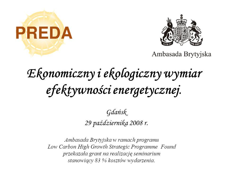 Ekonomiczny i ekologiczny wymiar efektywności energetycznej. Gdańsk 29 października 2008 r. Ambasada Brytyjska w ramach programu Low Carbon High Growt