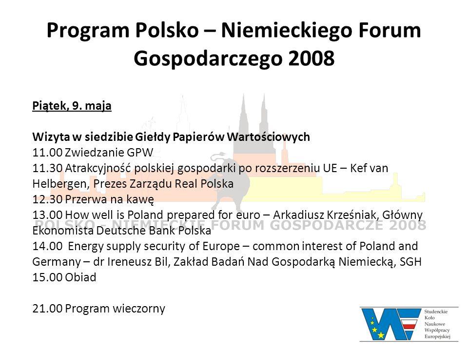 Program Polsko – Niemieckiego Forum Gospodarczego 2008 Piątek, 9. maja Wizyta w siedzibie Giełdy Papierów Wartościowych 11.00 Zwiedzanie GPW 11.30 Atr