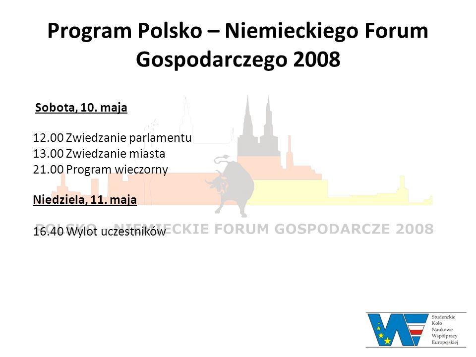 Program Polsko – Niemieckiego Forum Gospodarczego 2008 Sobota, 10. maja 12.00 Zwiedzanie parlamentu 13.00 Zwiedzanie miasta 21.00 Program wieczorny Ni