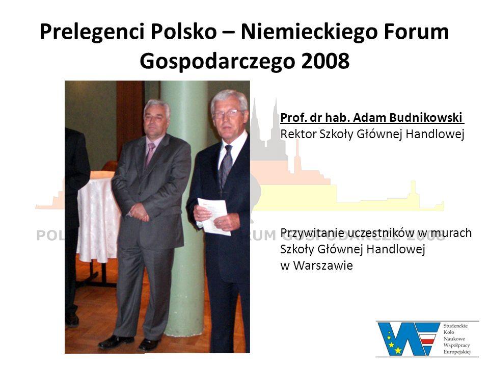 Prelegenci Polsko – Niemieckiego Forum Gospodarczego 2008 Prof. dr hab. Adam Budnikowski Rektor Szkoły Głównej Handlowej Przywitanie uczestników w mur