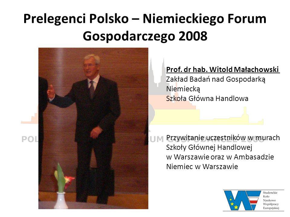 Prelegenci Polsko – Niemieckiego Forum Gospodarczego 2008 Prof. dr hab. Witold Małachowski Zakład Badań nad Gospodarką Niemiecką Szkoła Główna Handlow