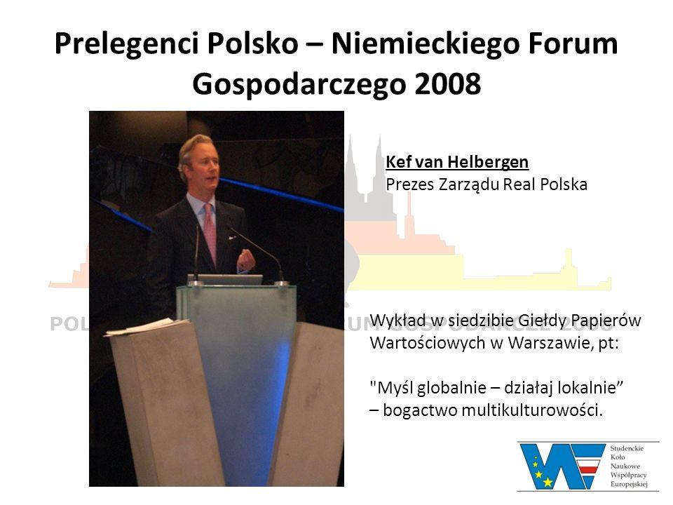 Prelegenci Polsko – Niemieckiego Forum Gospodarczego 2008 Kef van Helbergen Prezes Zarządu Real Polska Wykład w siedzibie Giełdy Papierów Wartościowyc