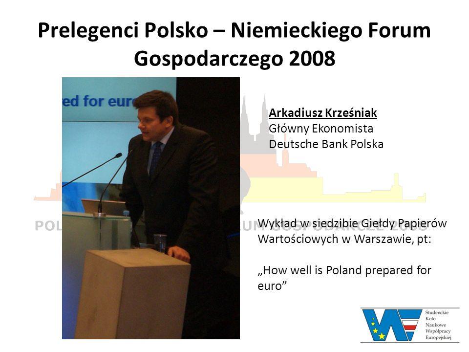 Prelegenci Polsko – Niemieckiego Forum Gospodarczego 2008 Arkadiusz Krześniak Główny Ekonomista Deutsche Bank Polska Wykład w siedzibie Giełdy Papieró
