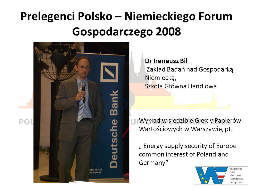 Prelegenci Polsko – Niemieckiego Forum Gospodarczego 2008 Dr Ireneusz Bil Zakład Badań nad Gospodarką Niemiecką, Szkoła Główna Handlowa Wykład w siedz