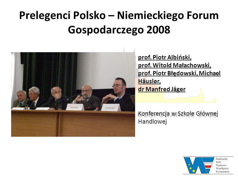 Prelegenci Polsko – Niemieckiego Forum Gospodarczego 2008 prof. Piotr Albiński, prof. Witold Małachowski, prof. Piotr Błędowski, Michael Häusler, dr M