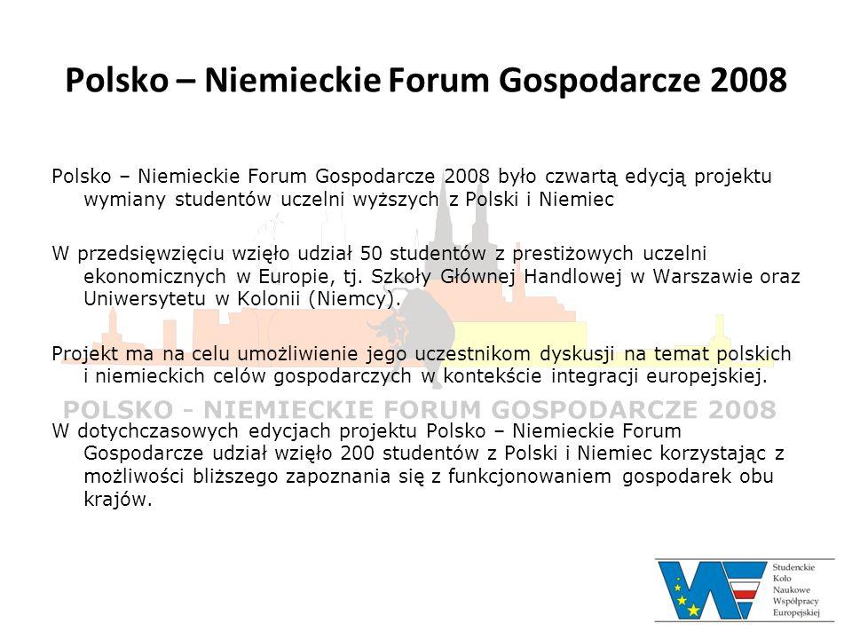 Polsko – Niemieckie Forum Gospodarcze 2008 Polsko – Niemieckie Forum Gospodarcze 2008 było czwartą edycją projektu wymiany studentów uczelni wyższych