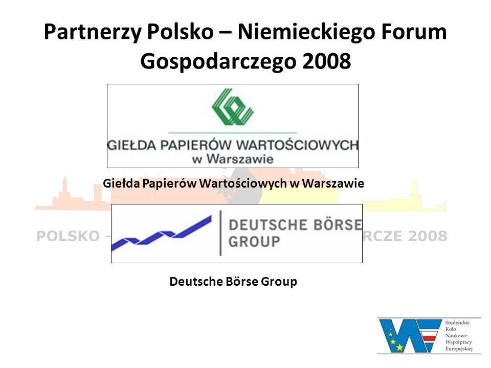 Partnerzy Polsko – Niemieckiego Forum Gospodarczego 2008 Giełda Papierów Wartościowych w Warszawie Deutsche Börse Group