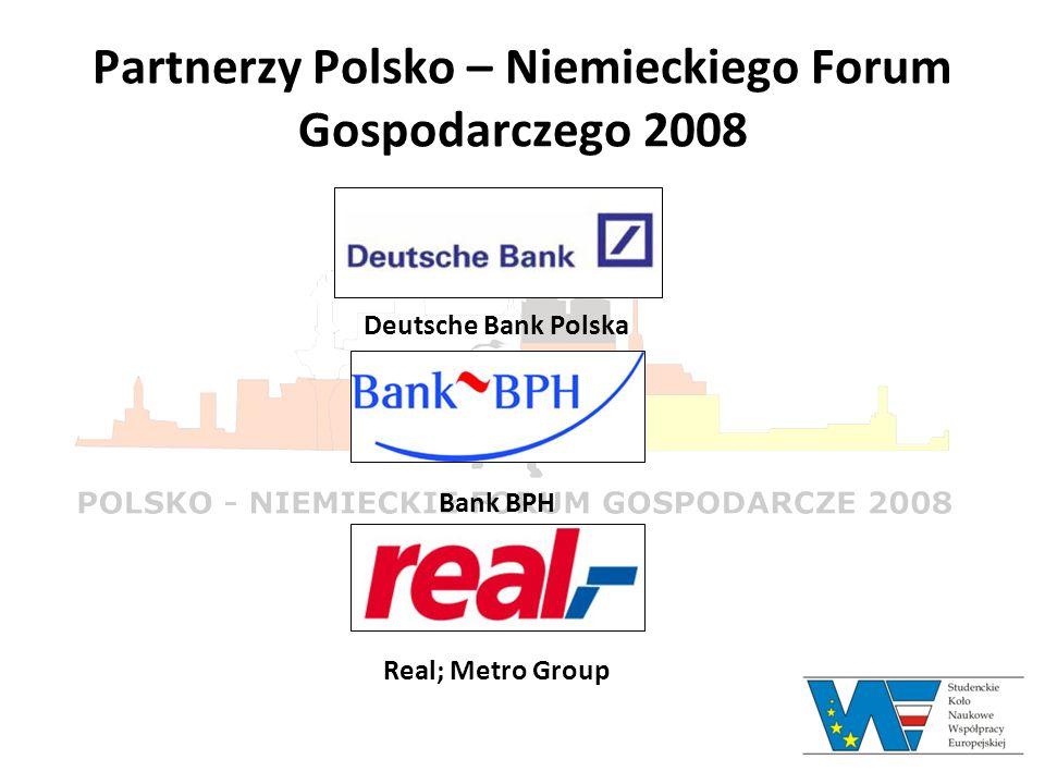 Partnerzy Polsko – Niemieckiego Forum Gospodarczego 2008 Deutsche Bank Polska Bank BPH Real; Metro Group