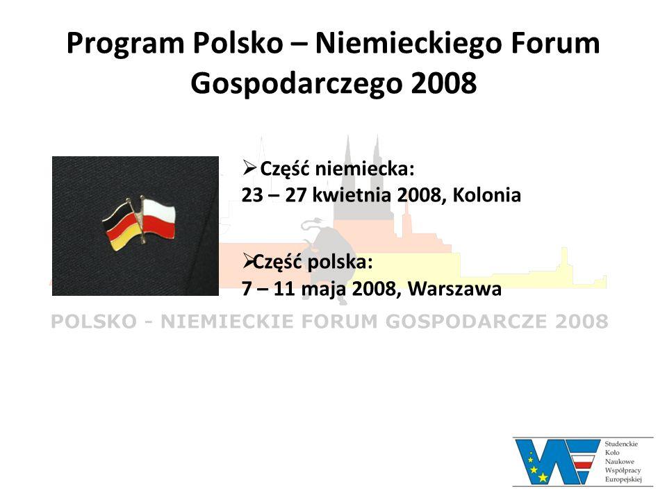 Program Polsko – Niemieckiego Forum Gospodarczego 2008 Część niemiecka: 23 – 27 kwietnia 2008, Kolonia Część polska: 7 – 11 maja 2008, Warszawa