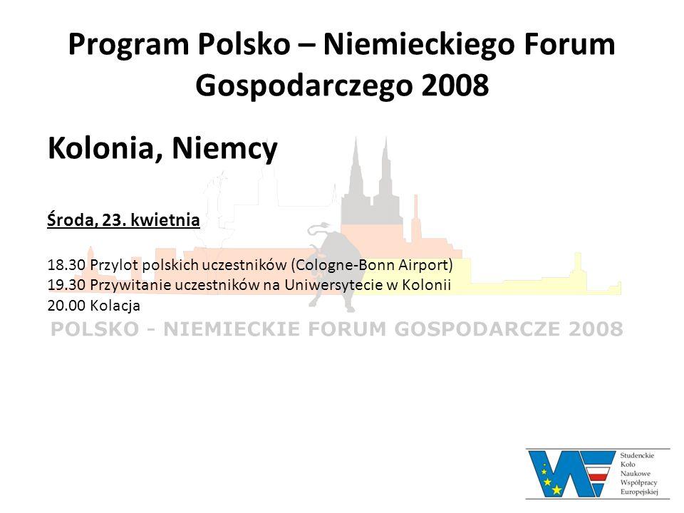 Program Polsko – Niemieckiego Forum Gospodarczego 2008 Kolonia, Niemcy Środa, 23. kwietnia 18.30 Przylot polskich uczestników (Cologne-Bonn Airport) 1