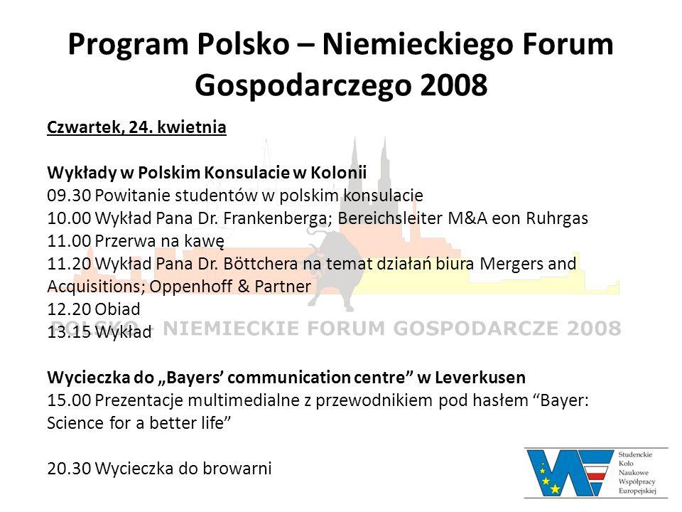 Program Polsko – Niemieckiego Forum Gospodarczego 2008 Czwartek, 24. kwietnia Wykłady w Polskim Konsulacie w Kolonii 09.30 Powitanie studentów w polsk