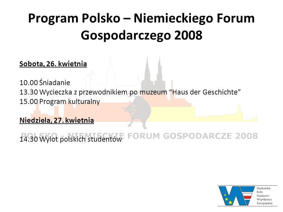 Program Polsko – Niemieckiego Forum Gospodarczego 2008 Sobota, 26. kwietnia 10.00 Śniadanie 13.30 Wycieczka z przewodnikiem po muzeum Haus der Geschic