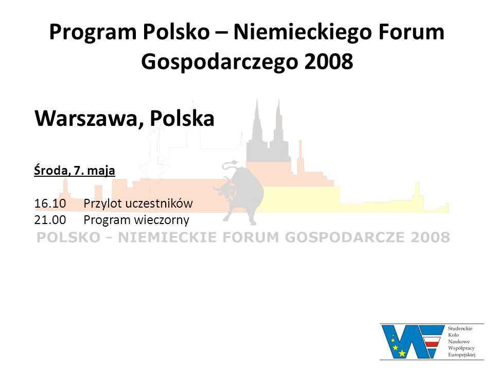 Program Polsko – Niemieckiego Forum Gospodarczego 2008 Warszawa, Polska Środa, 7. maja 16.10 Przylot uczestników 21.00Program wieczorny