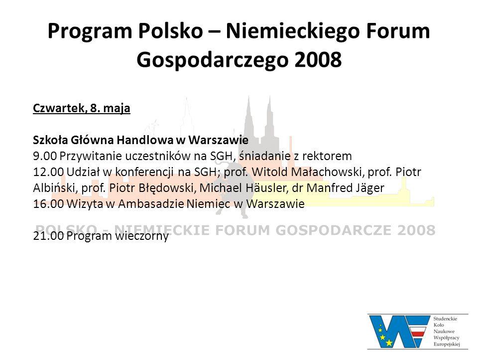 Program Polsko – Niemieckiego Forum Gospodarczego 2008 Czwartek, 8. maja Szkoła Główna Handlowa w Warszawie 9.00 Przywitanie uczestników na SGH, śniad