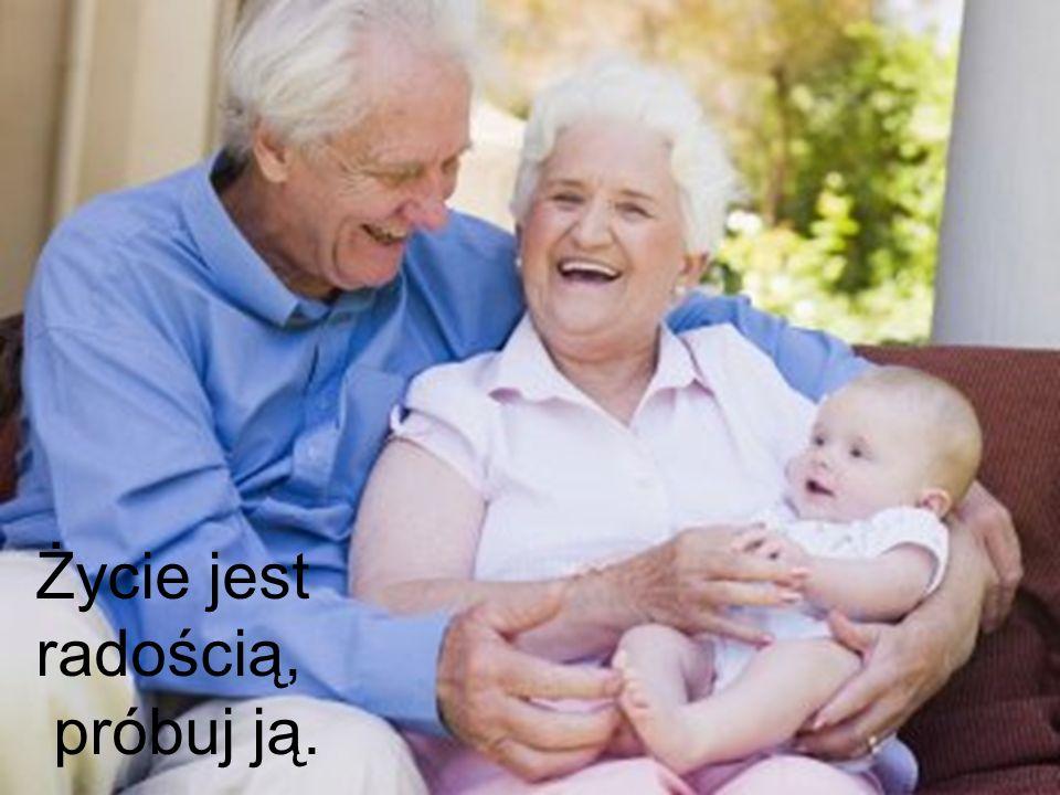 Życie jest radością, próbuj ją.