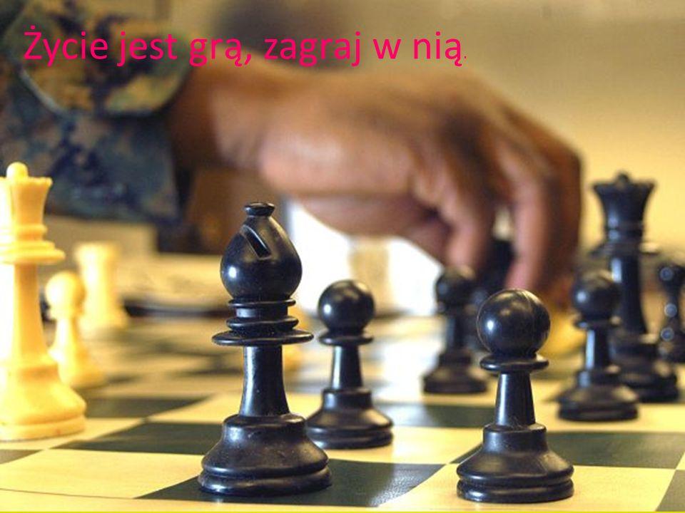 Życie jest grą, zagraj w nią.