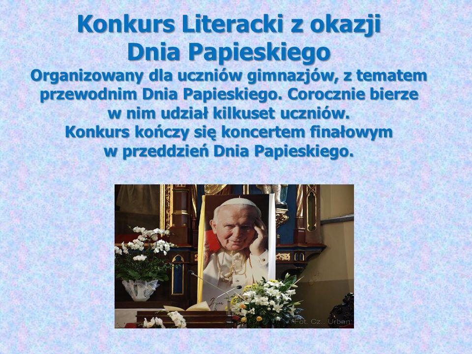 Konkurs Literacki z okazji Dnia Papieskiego Organizowany dla uczniów gimnazjów, z tematem przewodnim Dnia Papieskiego. Corocznie bierze w nim udział k