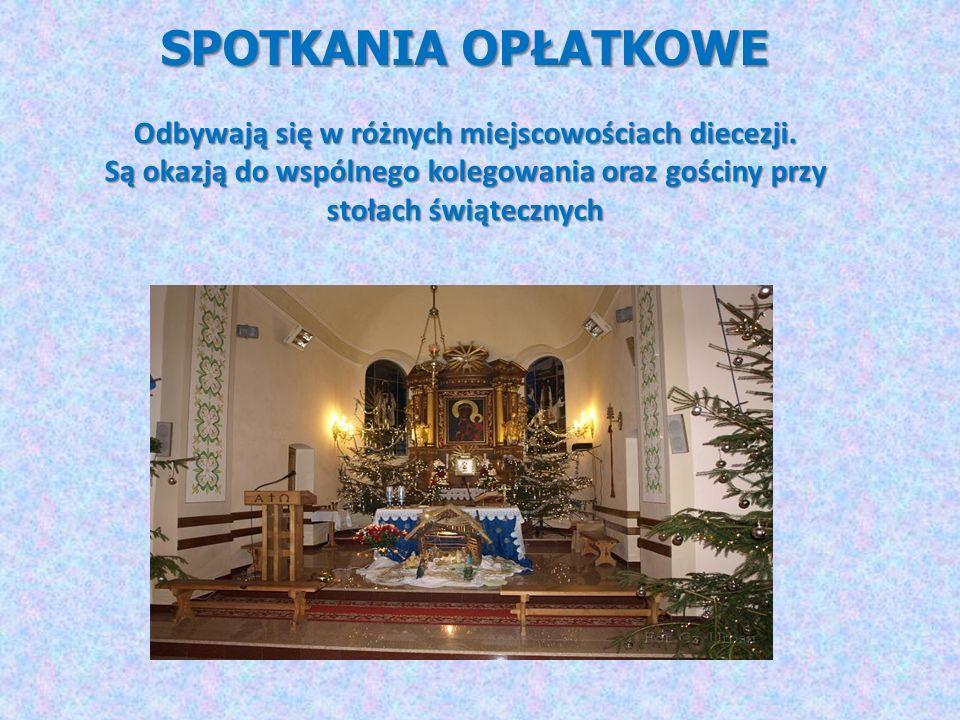 SPOTKANIA OPŁATKOWE Odbywają się w różnych miejscowościach diecezji. Są okazją do wspólnego kolegowania oraz gościny przy stołach świątecznych