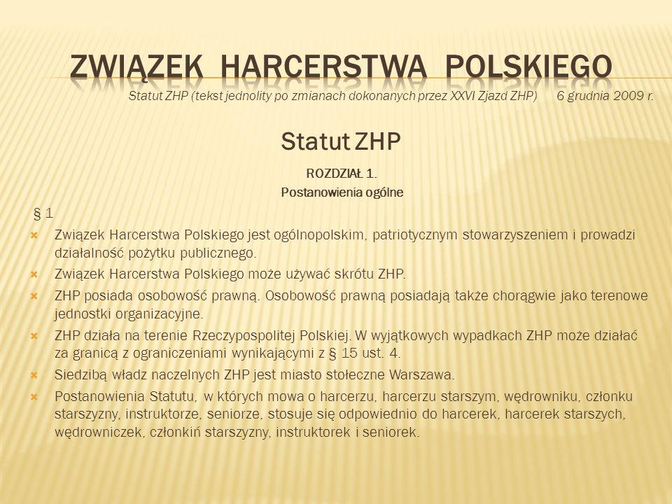 Statut ZHP (tekst jednolity po zmianach dokonanych przez XXVI Zjazd ZHP) 6 grudnia 2009 r. Statut ZHP ROZDZIAŁ 1. Postanowienia ogólne § 1 Związek Har