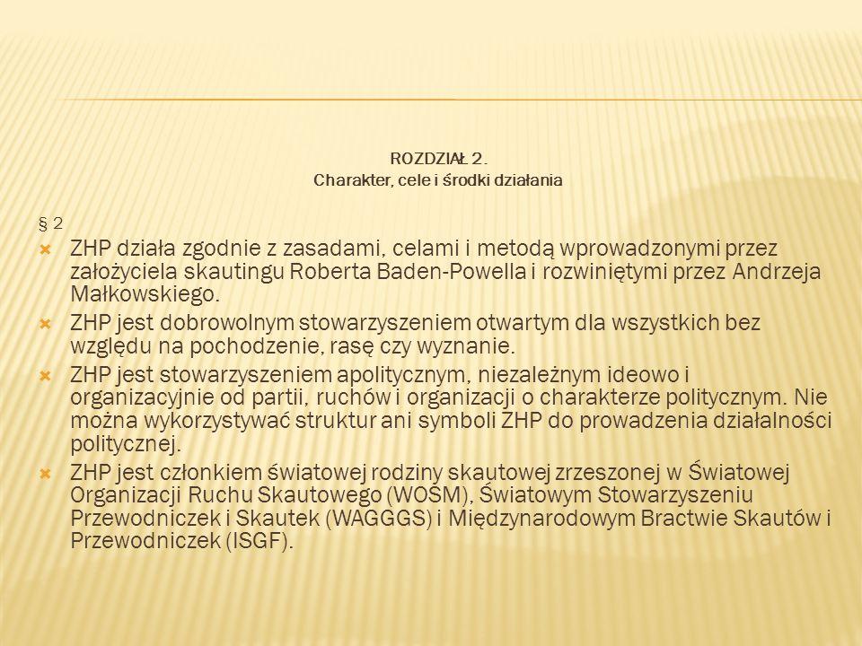 ROZDZIAŁ 2. Charakter, cele i środki działania § 2 ZHP działa zgodnie z zasadami, celami i metodą wprowadzonymi przez założyciela skautingu Roberta Ba